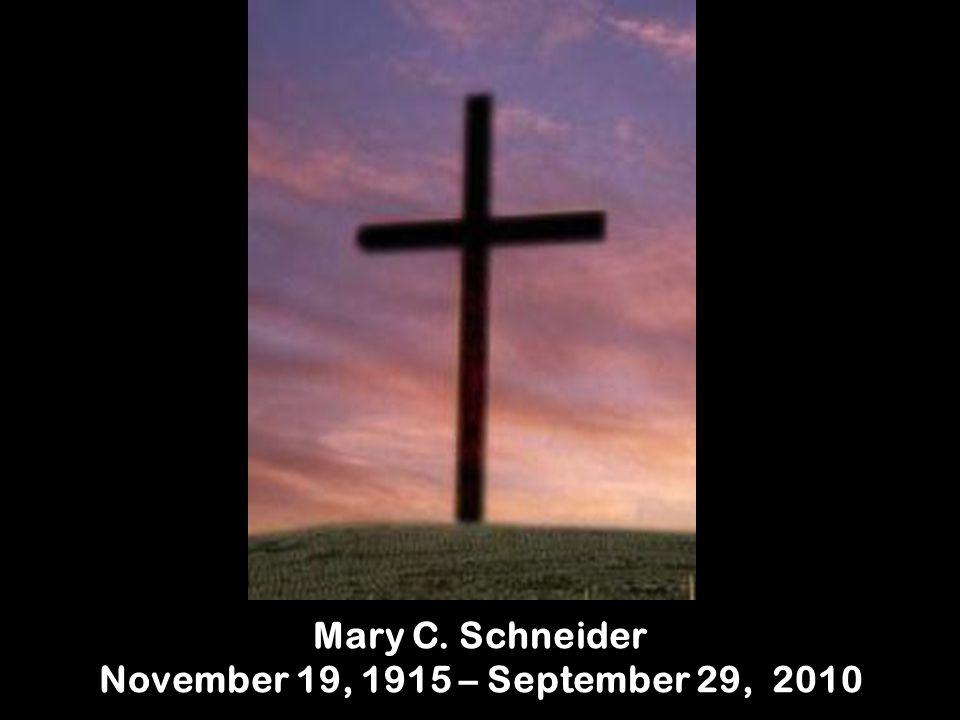 Mary C. Schneider November 19, 1915 – September 29, 2010