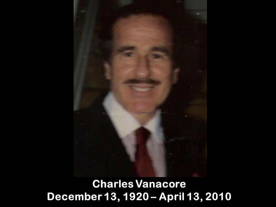 Charles Vanacore December 13, 1920 – April 13, 2010