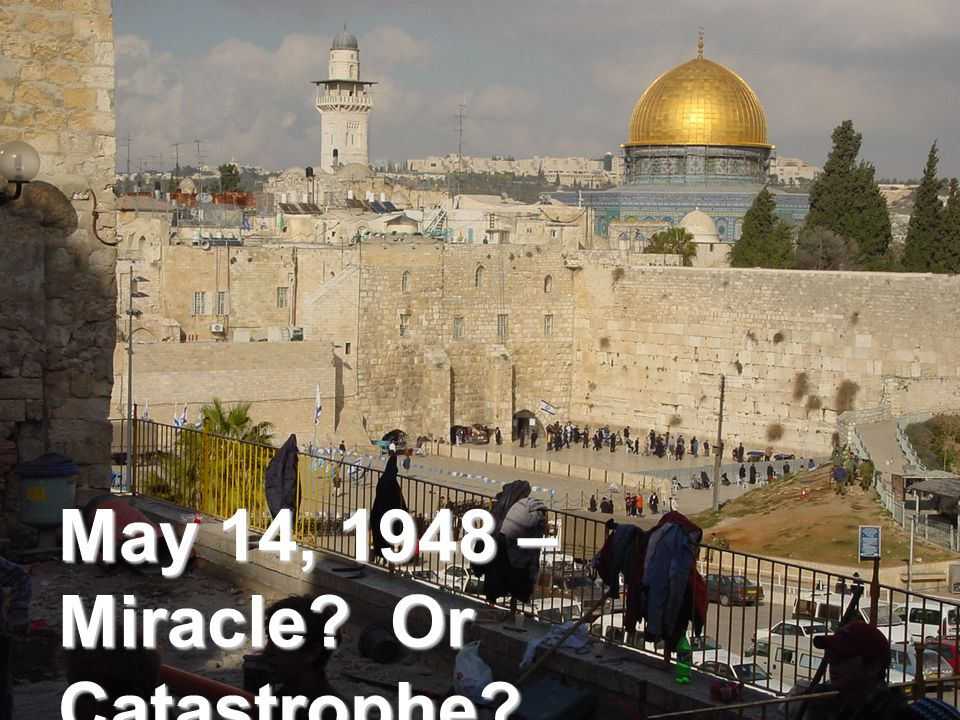 May 14, 1948 – Miracle? Or Catastrophe?