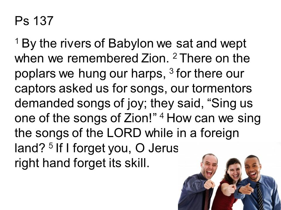 Ps 137 1 By the rivers of Babylon we sat and wept when we remembered Zion.