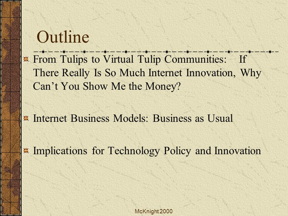 McKnight 2000 Outline From Tulips to Virtual Tulip Communities: If There Really Is So Much Internet Innovation, Why Can't You Show Me the Money.