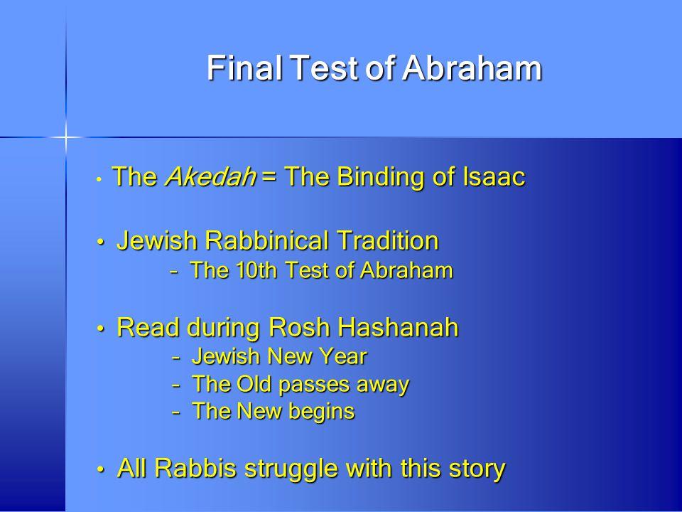 Final Test of Abraham The Akedah = The Binding of Isaac The Akedah = The Binding of Isaac Jewish Rabbinical Tradition Jewish Rabbinical Tradition – Th