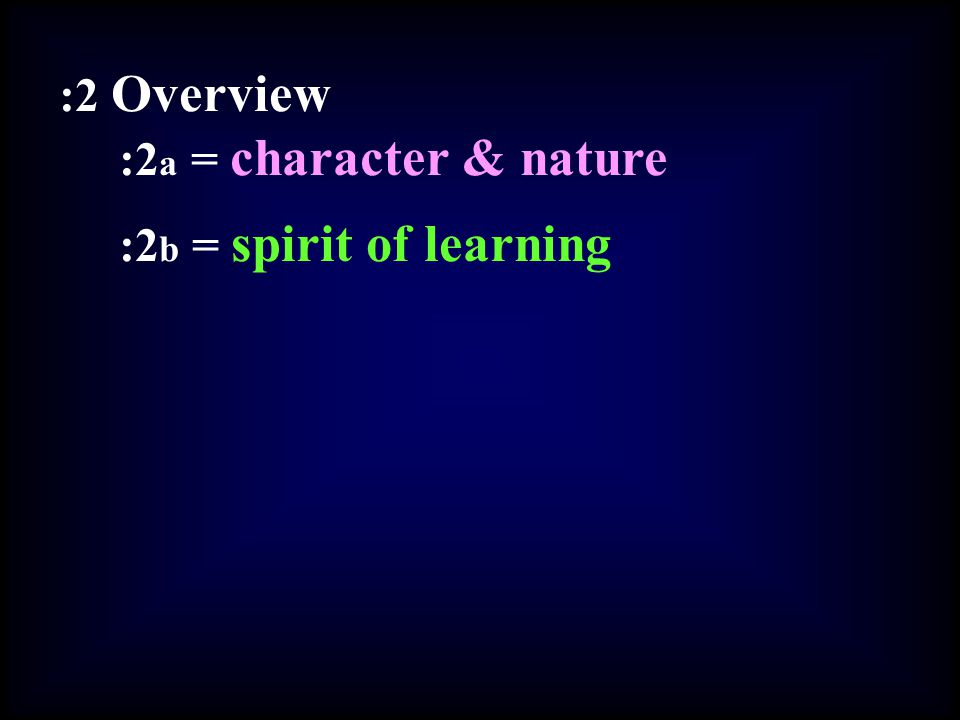 :2 Overview :2 a = character & nature :2 b = spirit of learning