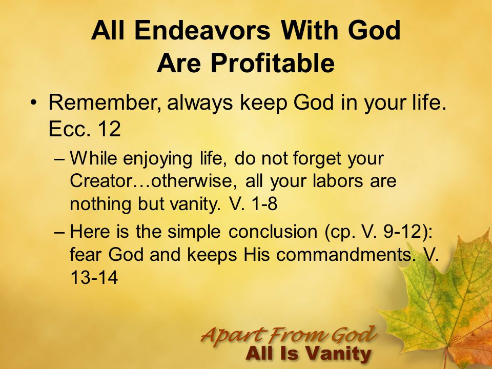 All Endeavors With God Are Profitable Remember, always keep God in your life.