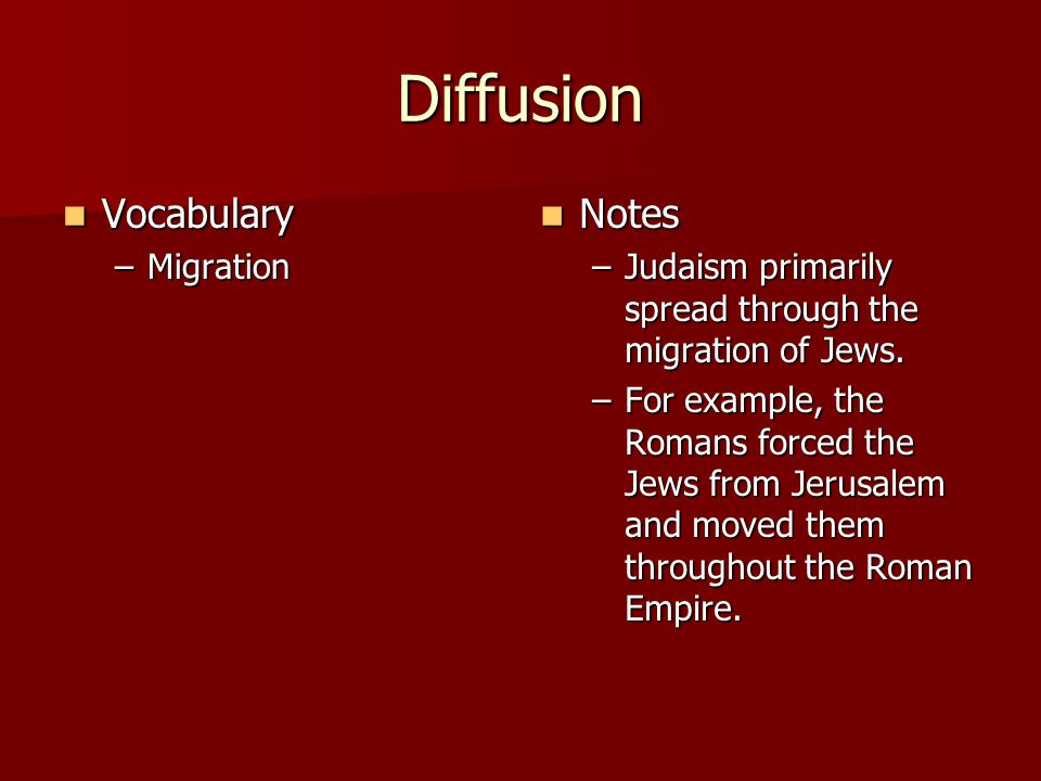 Diffusion Vocabulary Vocabulary –Migration Notes Notes –Judaism primarily spread through the migration of Jews.