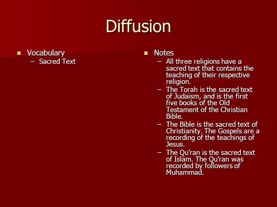 Diffusion Vocabulary Vocabulary –Sacred Text Notes Notes –All three religions have a sacred text that contains the teaching of their respective religion.