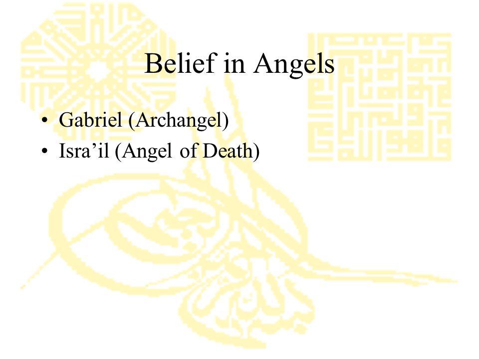 Belief in Angels Gabriel (Archangel) Isra'il (Angel of Death)