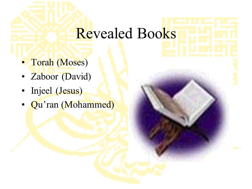 Revealed Books Torah (Moses) Zaboor (David) Injeel (Jesus) Qu'ran (Mohammed)