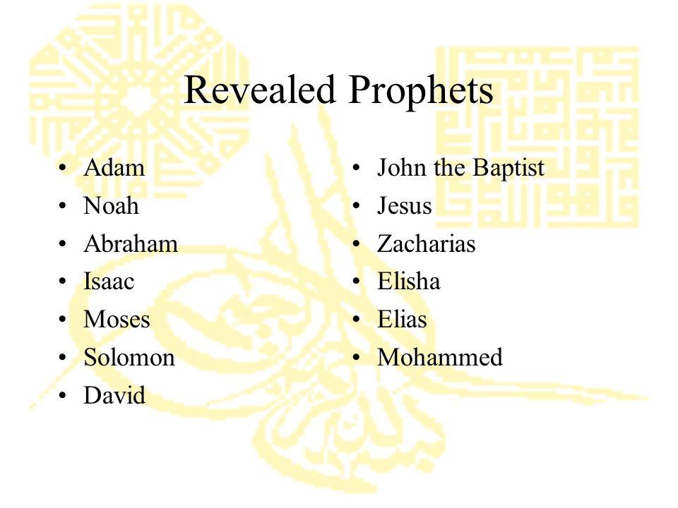 Revealed Prophets Adam Noah Abraham Isaac Moses Solomon David John the Baptist Jesus Zacharias Elisha Elias Mohammed