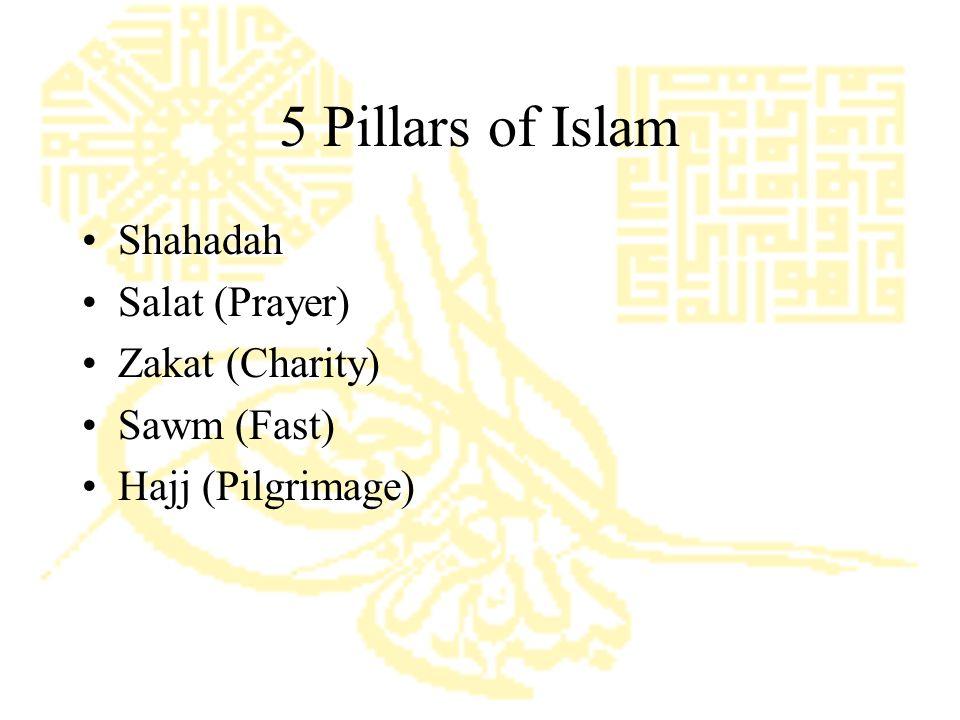 5 Pillars of Islam Shahadah Salat (Prayer) Zakat (Charity) Sawm (Fast) Hajj (Pilgrimage)