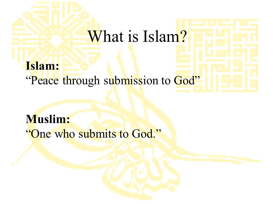 Islam: Peace through submission to God Muslim: One who submits to God. What is Islam?