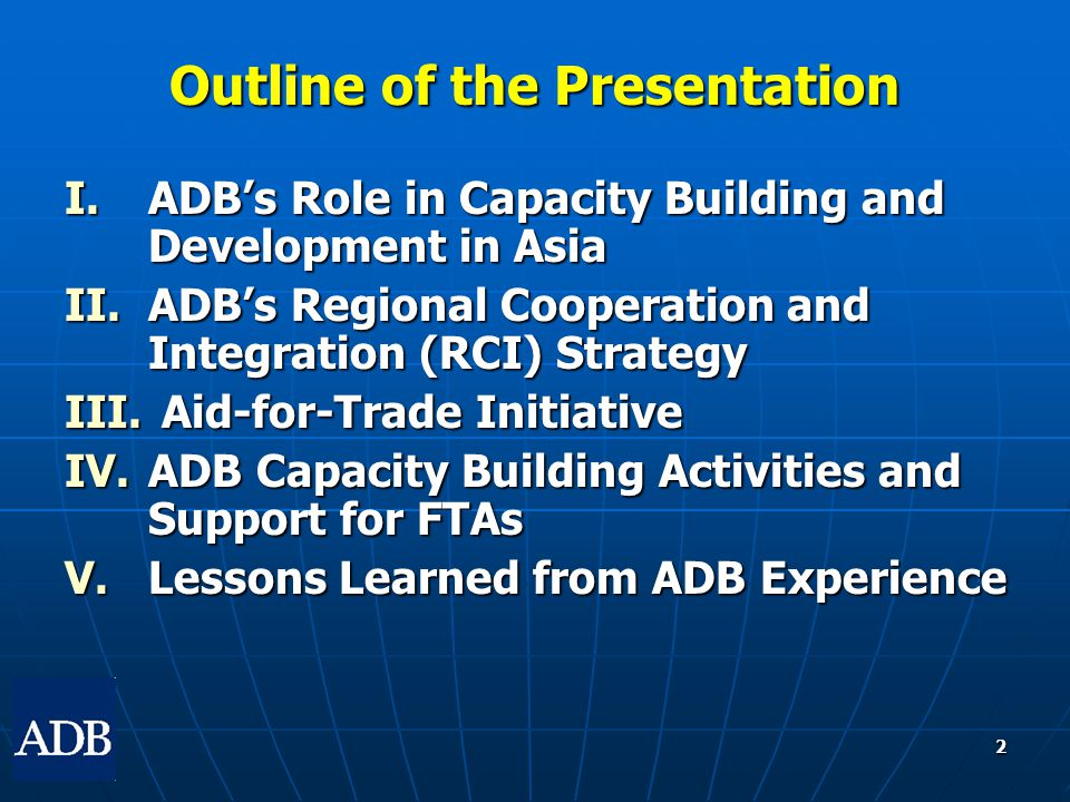 2 Outline of the Presentation I.ADB's Role in Capacity Building and Development in Asia II.ADB's Regional Cooperation and Integration (RCI) Strategy III.