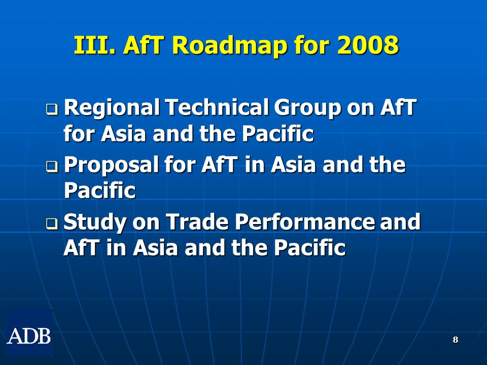 8  Regional Technical Group on AfT for Asia and the Pacific  Proposal for AfT in Asia and the Pacific  Study on Trade Performance and AfT in Asia and the Pacific III.