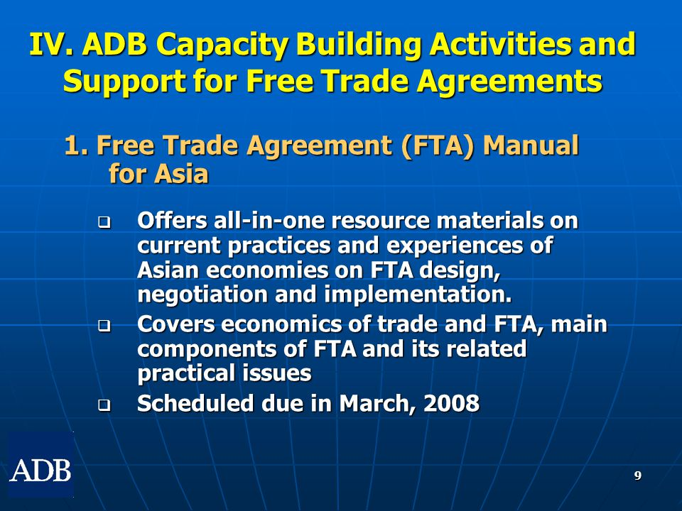 9 1. Free Trade Agreement (FTA) Manual for Asia  Offers all-in-one resource materials on current practices and experiences of Asian economies on FTA