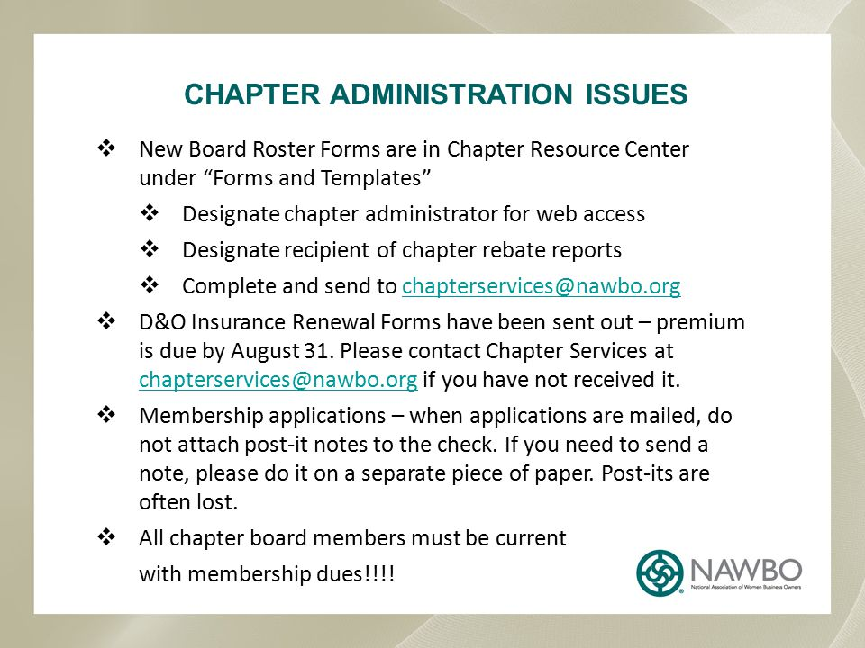 "CHAPTER ADMINISTRATION ISSUES  New Board Roster Forms are in Chapter Resource Center under ""Forms and Templates""  Designate chapter administrator fo"