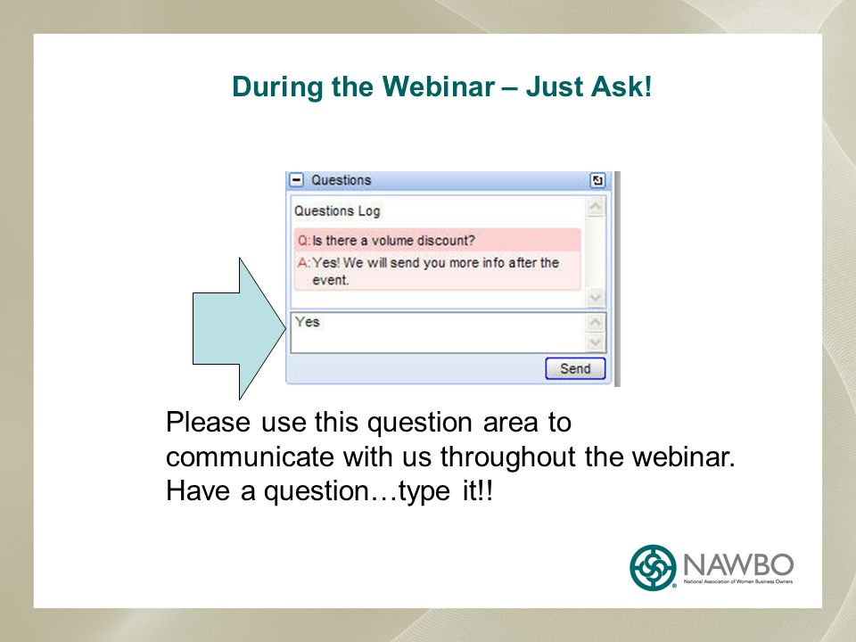 During the Webinar – Just Ask! Please use this question area to communicate with us throughout the webinar. Have a question…type it!!