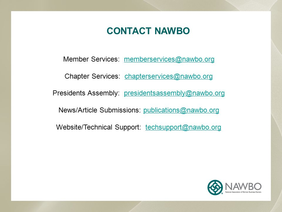 CONTACT NAWBO Member Services: memberservices@nawbo.orgmemberservices@nawbo.org Chapter Services: chapterservices@nawbo.orgchapterservices@nawbo.org P