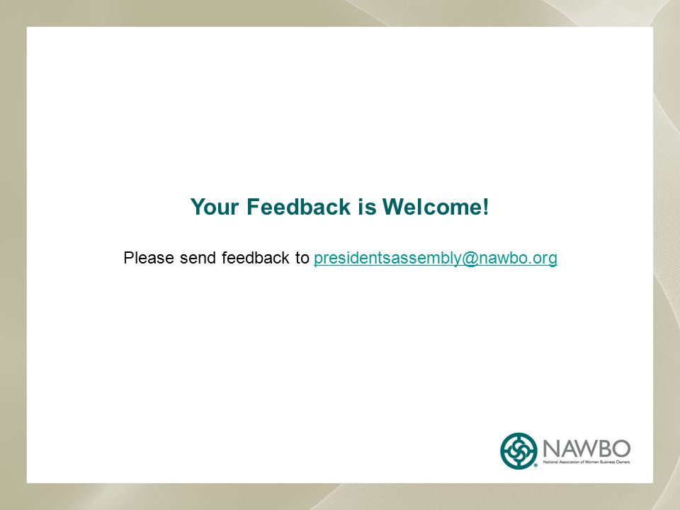 Your Feedback is Welcome! Please send feedback to presidentsassembly@nawbo.orgpresidentsassembly@nawbo.org