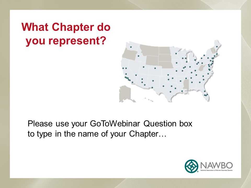 What Chapter do you represent? Please use your GoToWebinar Question box to type in the name of your Chapter…