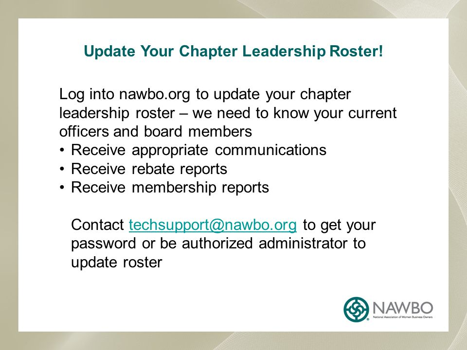 Update Your Chapter Leadership Roster! Log into nawbo.org to update your chapter leadership roster – we need to know your current officers and board m