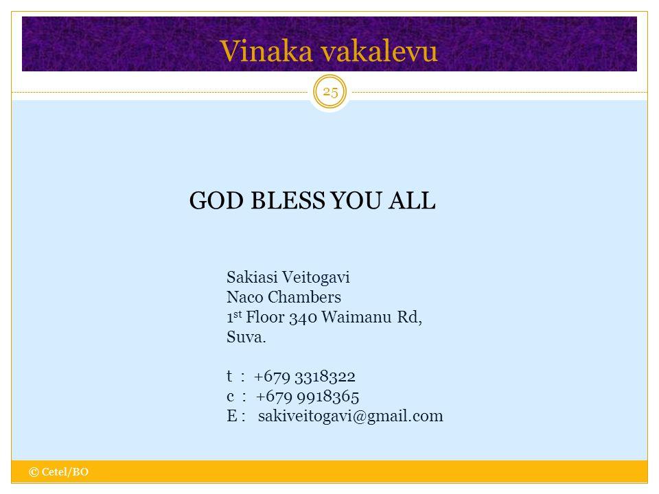 Vinaka vakalevu 25 © Cetel/BO GOD BLESS YOU ALL Sakiasi Veitogavi Naco Chambers 1 st Floor 340 Waimanu Rd, Suva.