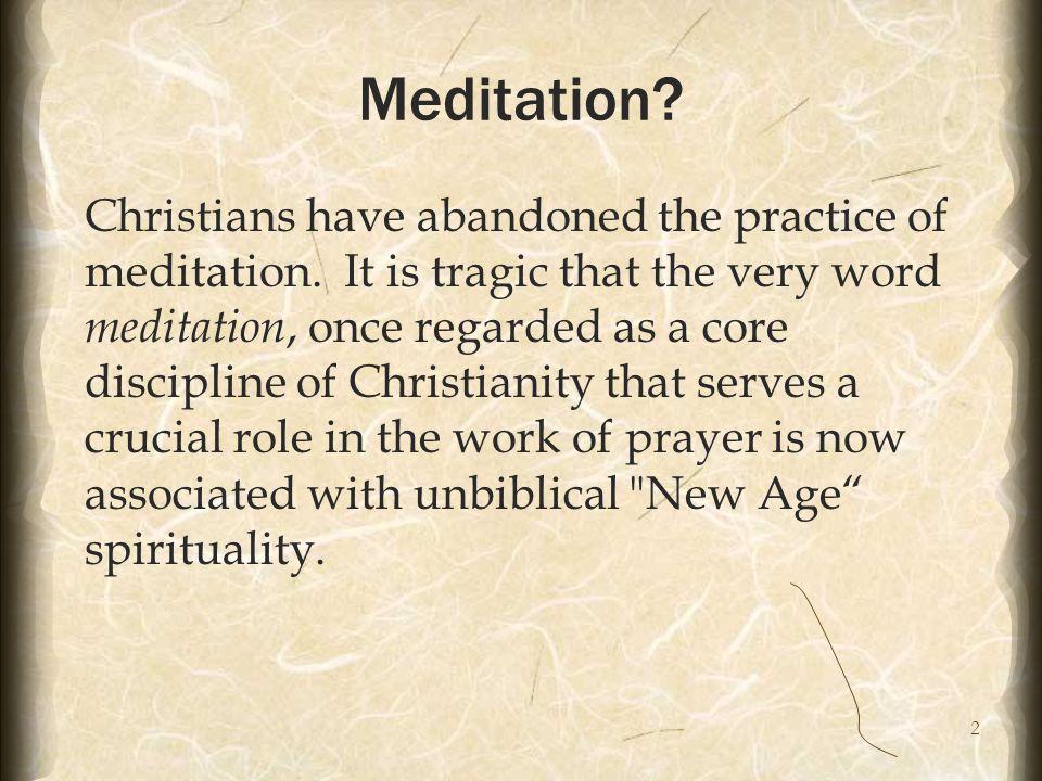 2 Meditation. Christians have abandoned the practice of meditation.