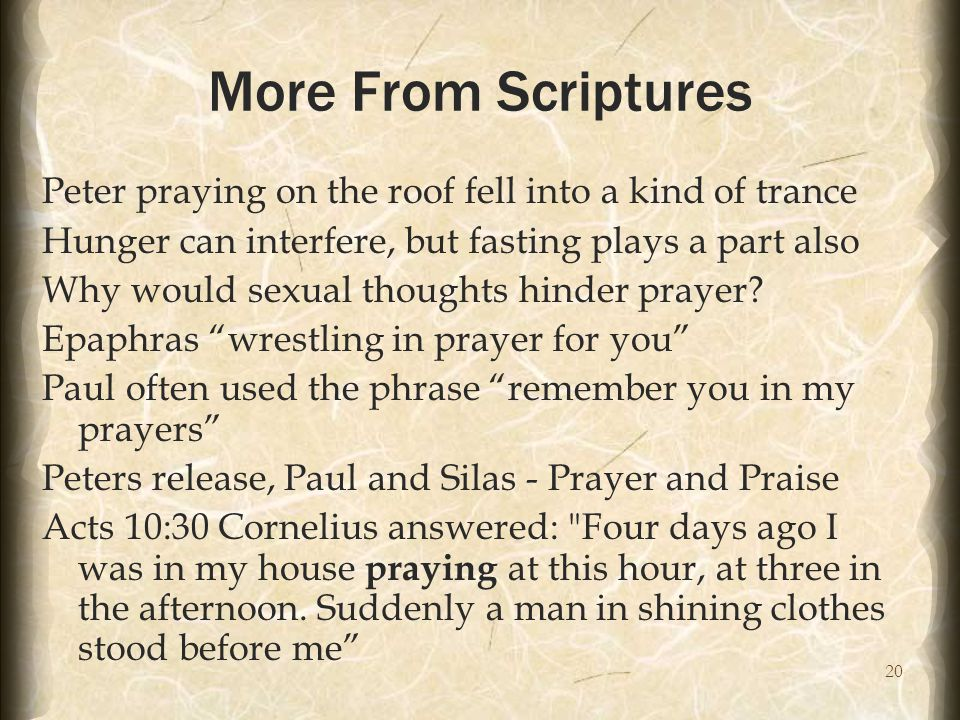 20 More From Scriptures Peter praying on the roof fell into a kind of trance Hunger can interfere, but fasting plays a part also Why would sexual thoughts hinder prayer.