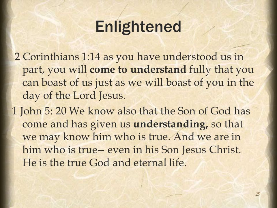 29 Enlightened 2 Corinthians 1:14 as you have understood us in part, you will come to understand fully that you can boast of us just as we will boast