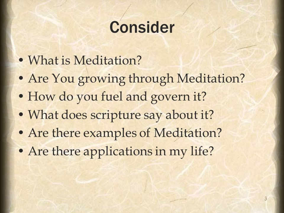 3 Consider What is Meditation. Are You growing through Meditation.
