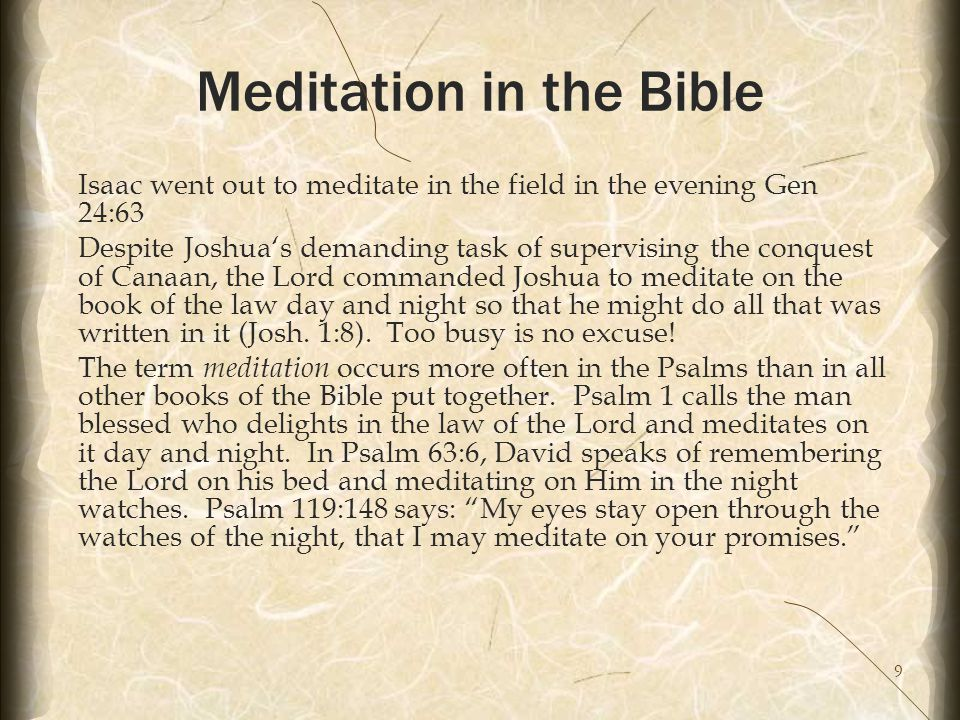 9 Meditation in the Bible Isaac went out to meditate in the field in the evening Gen 24:63 Despite Joshua's demanding task of supervising the conquest