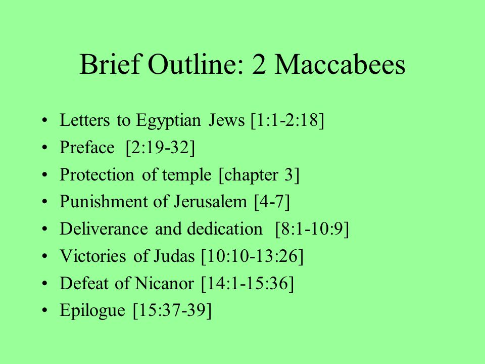 Reasons for Persecution Character of Antiochus –[cf Polybius 26.1] Goal of conversion of Jews –[Tacitus Histories 5.8] Gentile arrogance –[1 Maccabees 1:21] Israel's sins –[2 Maccabees 5:17-20; 6:12-16]