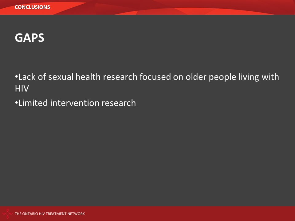 GAPS Lack of sexual health research focused on older people living with HIV Limited intervention research CONCLUSIONS