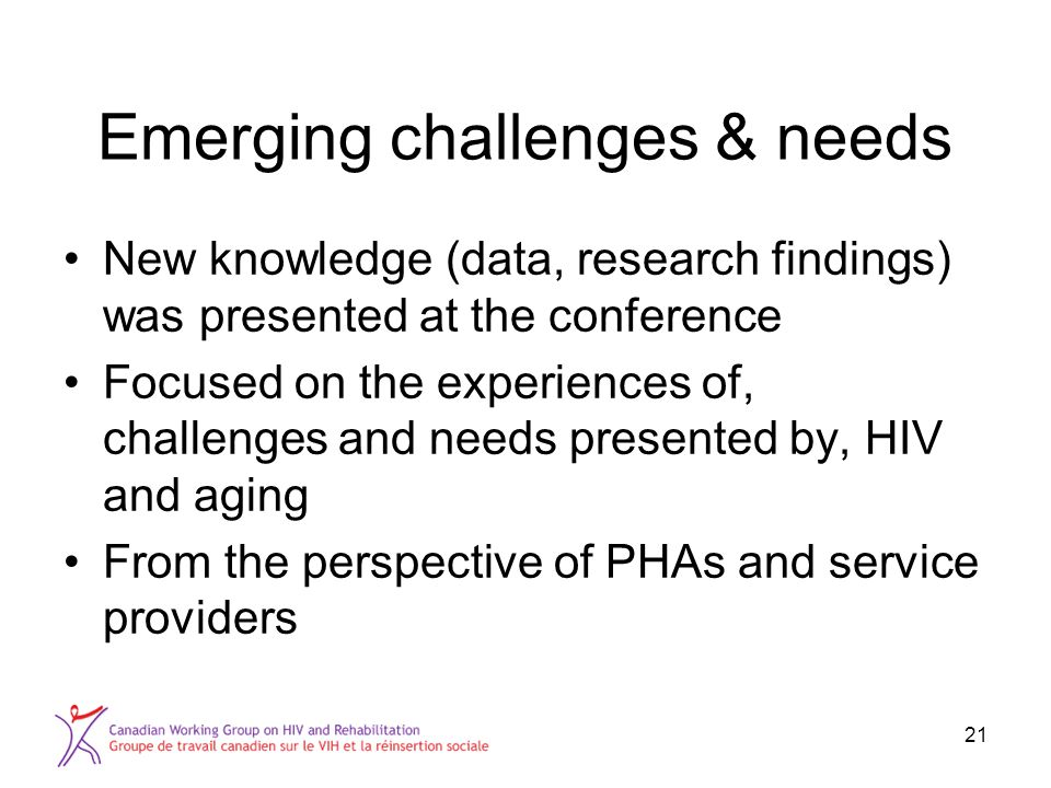 Emerging challenges & needs New knowledge (data, research findings) was presented at the conference Focused on the experiences of, challenges and need