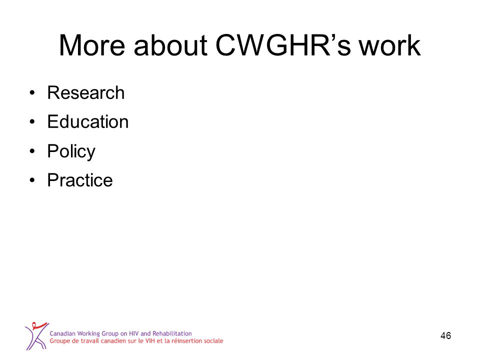 More about CWGHR's work Research Education Policy Practice 46