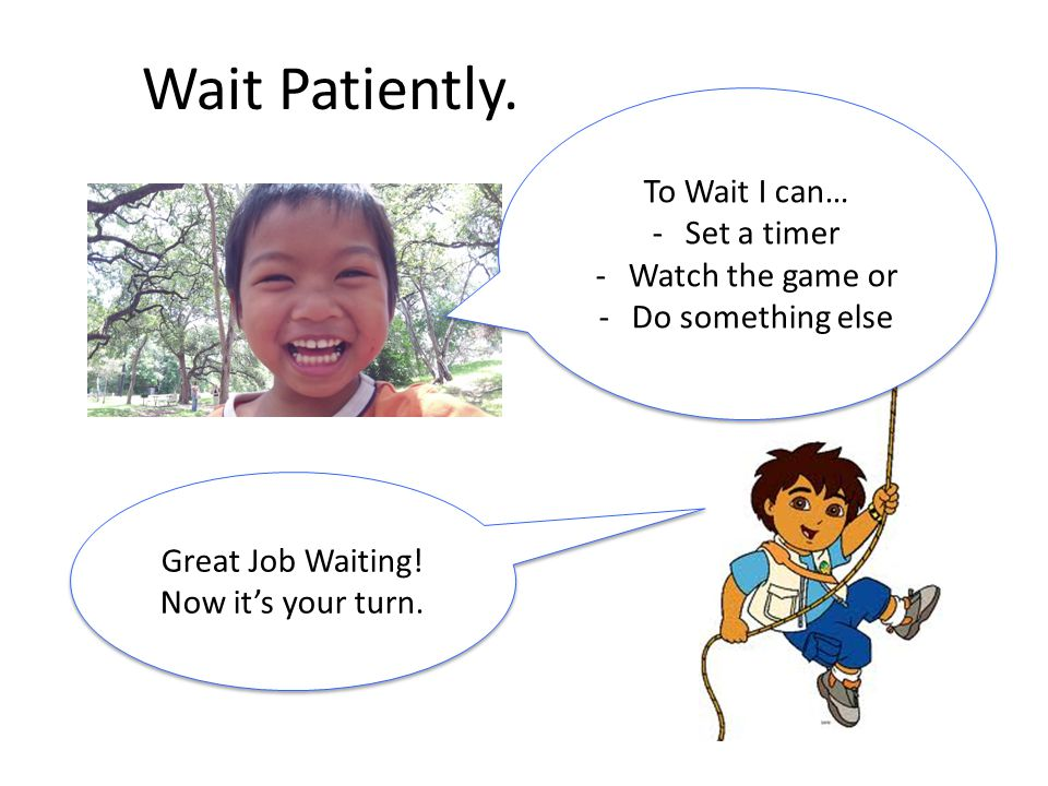 To Wait I can… -Set a timer -Watch the game or -Do something else To Wait I can… -Set a timer -Watch the game or -Do something else Great Job Waiting!