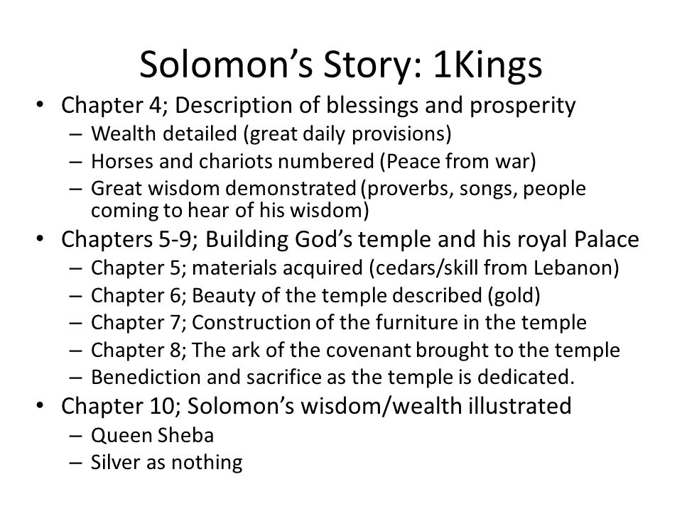 Solomon's Story: 1Kings Chapter 4; Description of blessings and prosperity – Wealth detailed (great daily provisions) – Horses and chariots numbered (