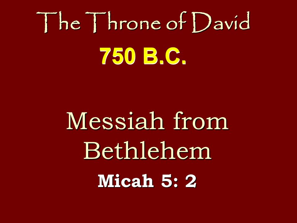 The Throne of David The Messiah Isaiah 9: 6-7 Isaiah 11: 10 Isaiah 16: 5 700 B.C.