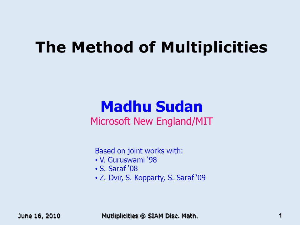 The Method of Multiplicities Madhu Sudan Microsoft New England/MIT TexPoint fonts used in EMF.