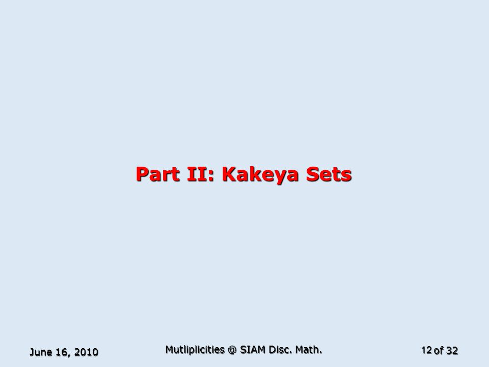 of 32 Part II: Kakeya Sets June 16, 2010 12 Mutliplicities @ SIAM Disc. Math.