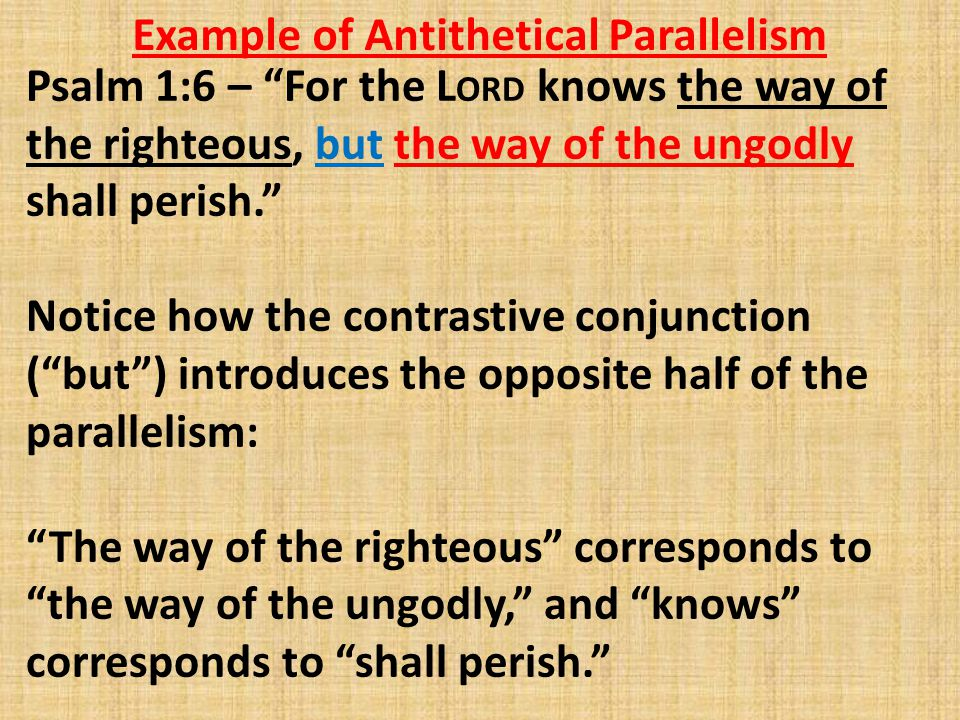 """Example of Antithetical Parallelism Psalm 1:6 – """"For the L ORD knows the way of the righteous, but the way of the ungodly shall perish."""" Notice how th"""