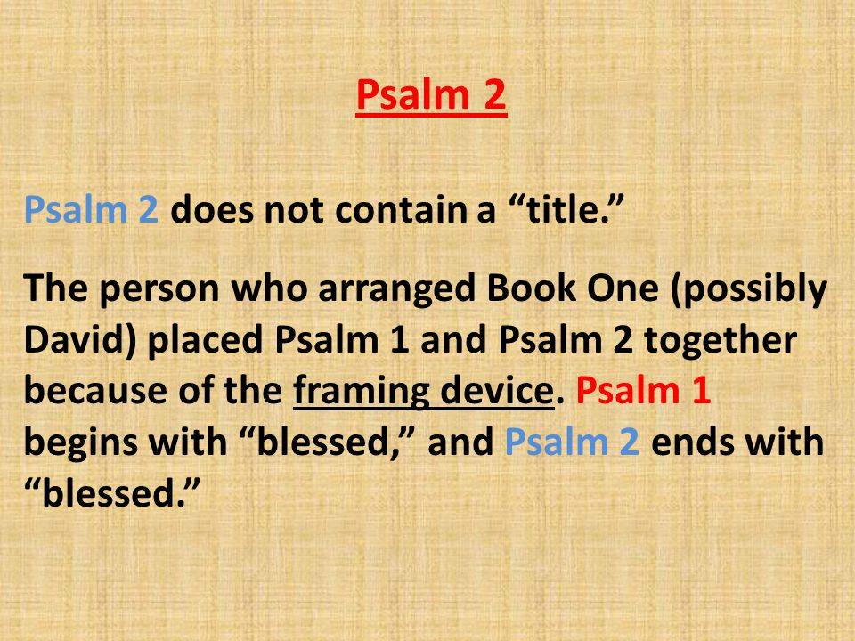 """Psalm 2 Psalm 2 does not contain a """"title."""" The person who arranged Book One (possibly David) placed Psalm 1 and Psalm 2 together because of the frami"""