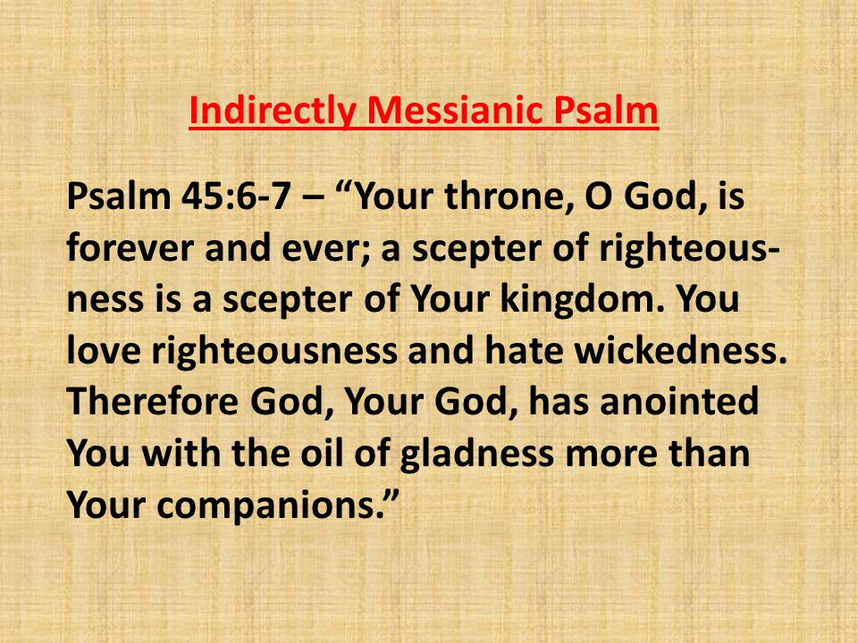 """Indirectly Messianic Psalm Psalm 45:6-7 – """"Your throne, O God, is forever and ever; a scepter of righteous- ness is a scepter of Your kingdom. You lov"""
