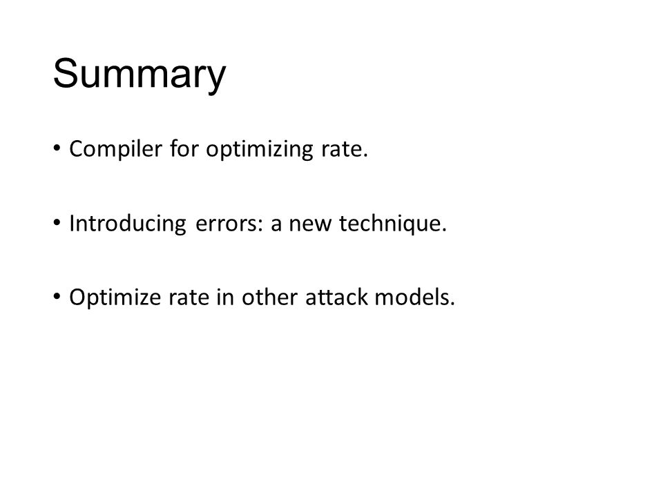 Summary Compiler for optimizing rate. Introducing errors: a new technique.