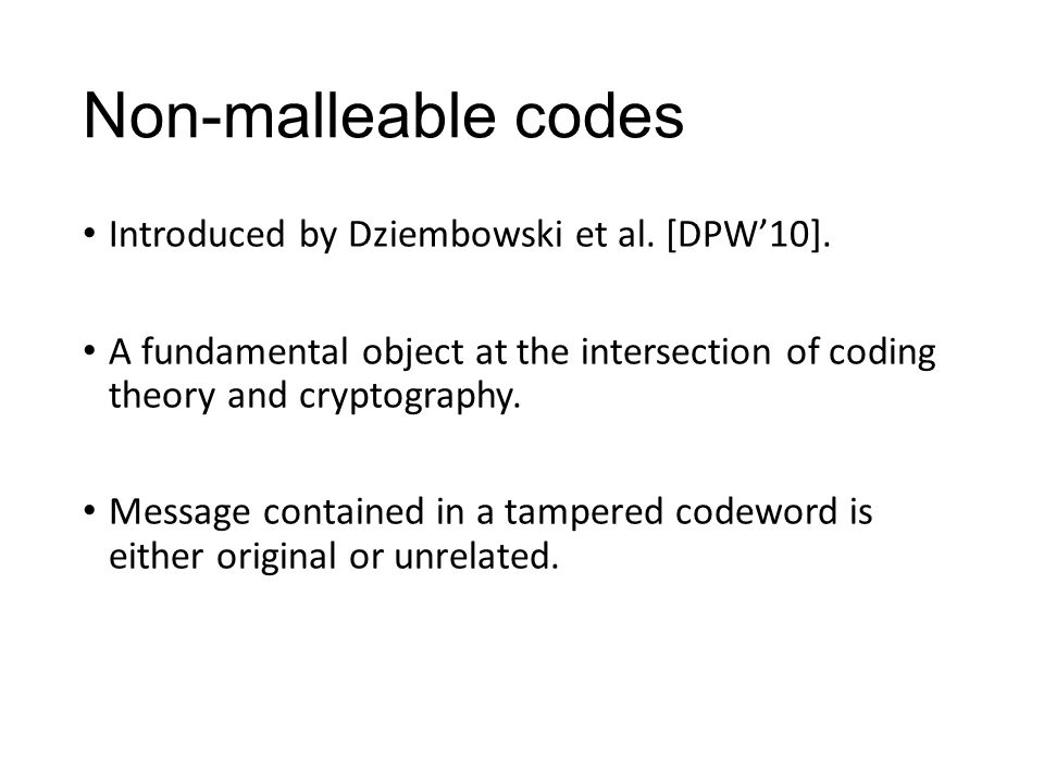 Non-malleable codes Introduced by Dziembowski et al.