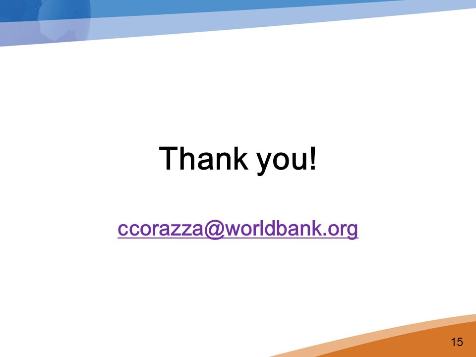 Thank you! ccorazza@worldbank.org 15