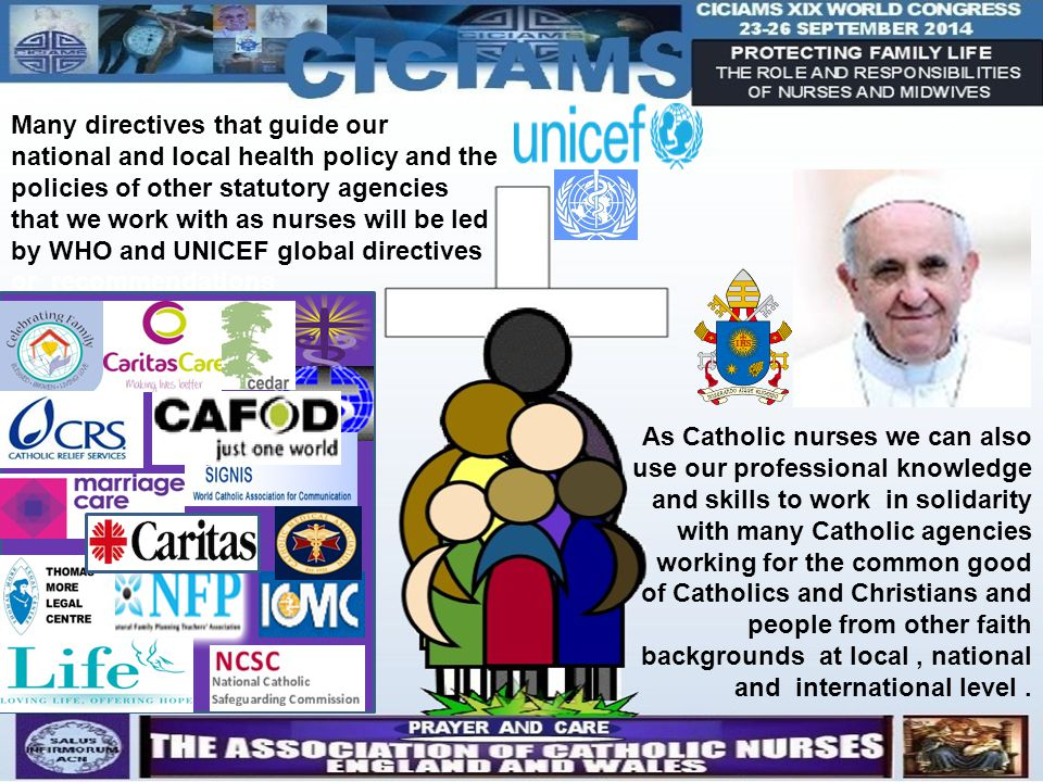 As Catholic nurses we can also use our professional knowledge and skills to work in solidarity with many Catholic agencies working for the common good of Catholics and Christians and people from other faith backgrounds at local, national and international level.