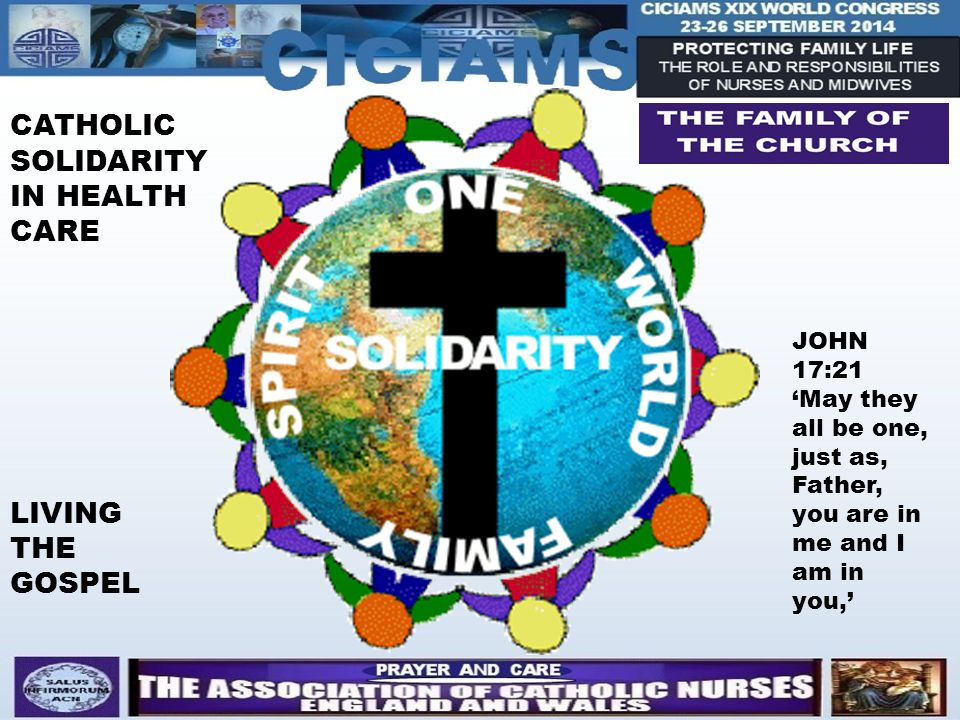 CATHOLIC SOLIDARITY IN HEALTH CARE LIVING THE GOSPEL JOHN 17:21 'May they all be one, just as, Father, you are in me and I am in you,'