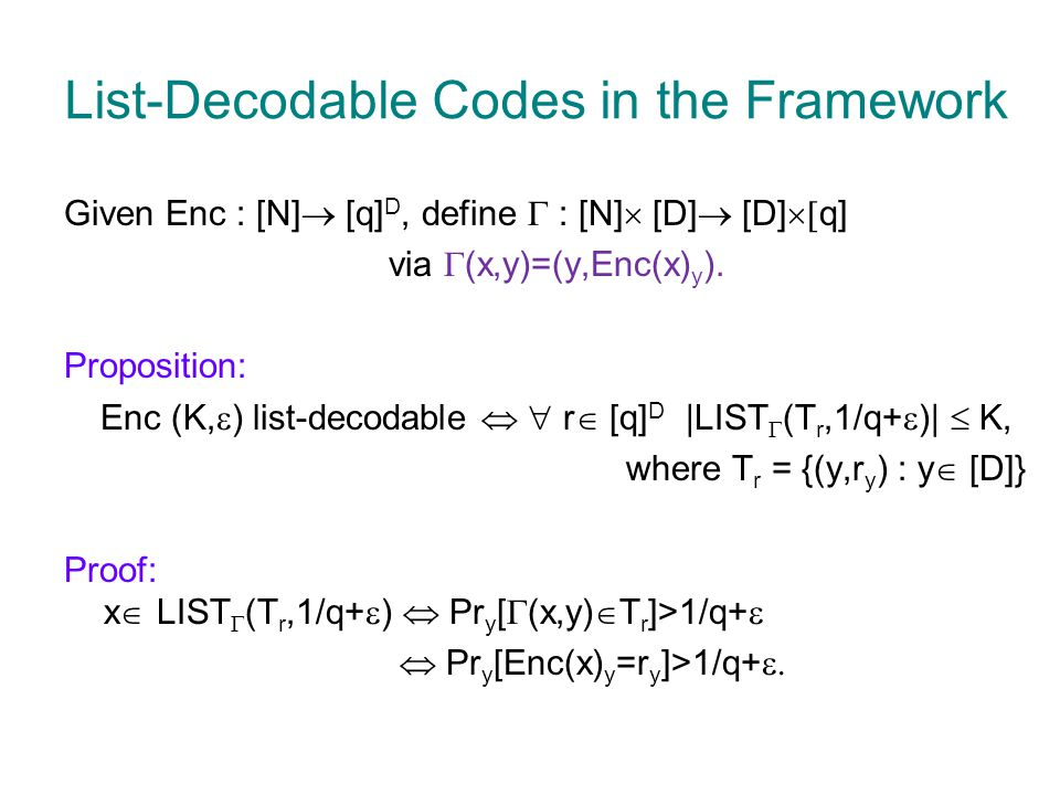 List-Decodable Codes in the Framework Given Enc : [N]  [q] D, define  : [N]  [D]  [D]  q] via  (x,y)=(y,Enc(x) y ). Proposition: Enc (K,  ) li