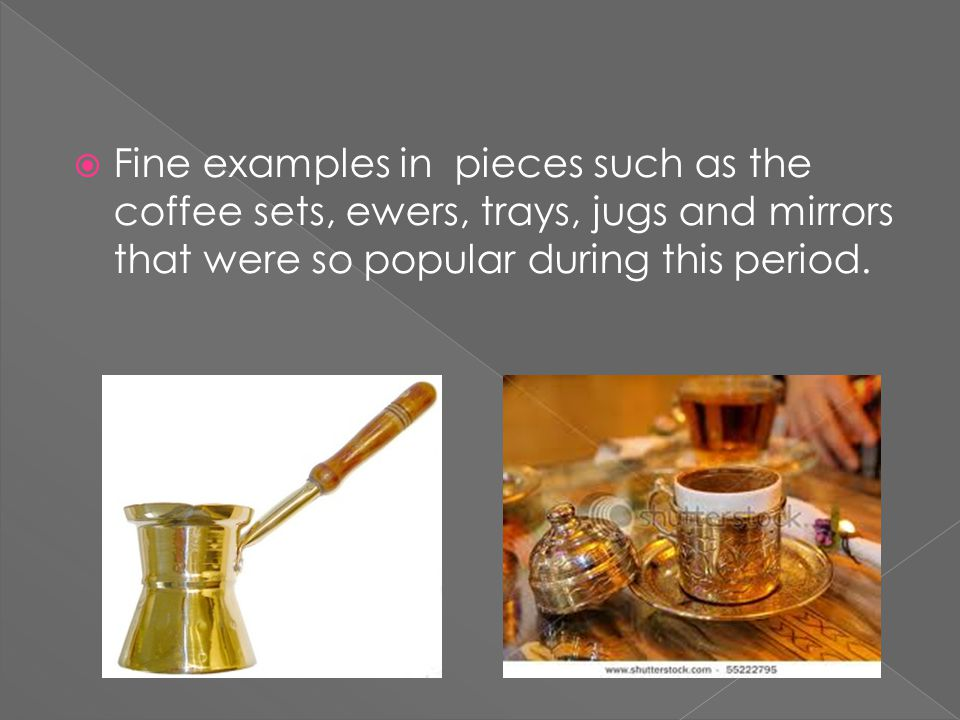 Fine examples in pieces such as the coffee sets, ewers, trays, jugs and mirrors that were so popular during this period.