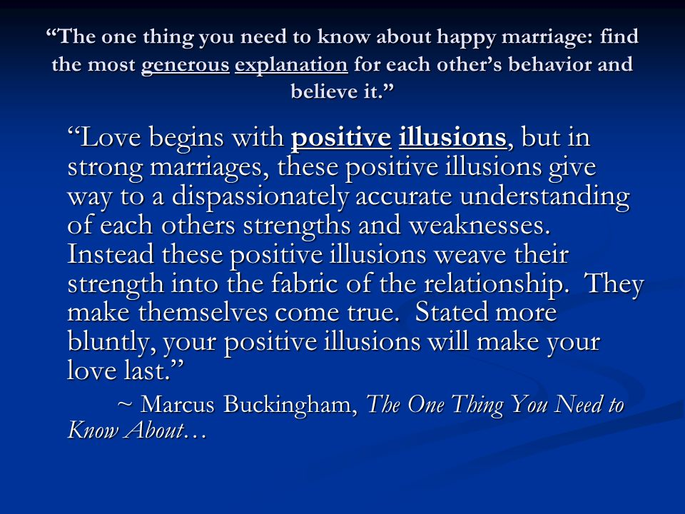 """The one thing you need to know about happy marriage: find the most generous explanation for each other's behavior and believe it."" ""Love begins with"